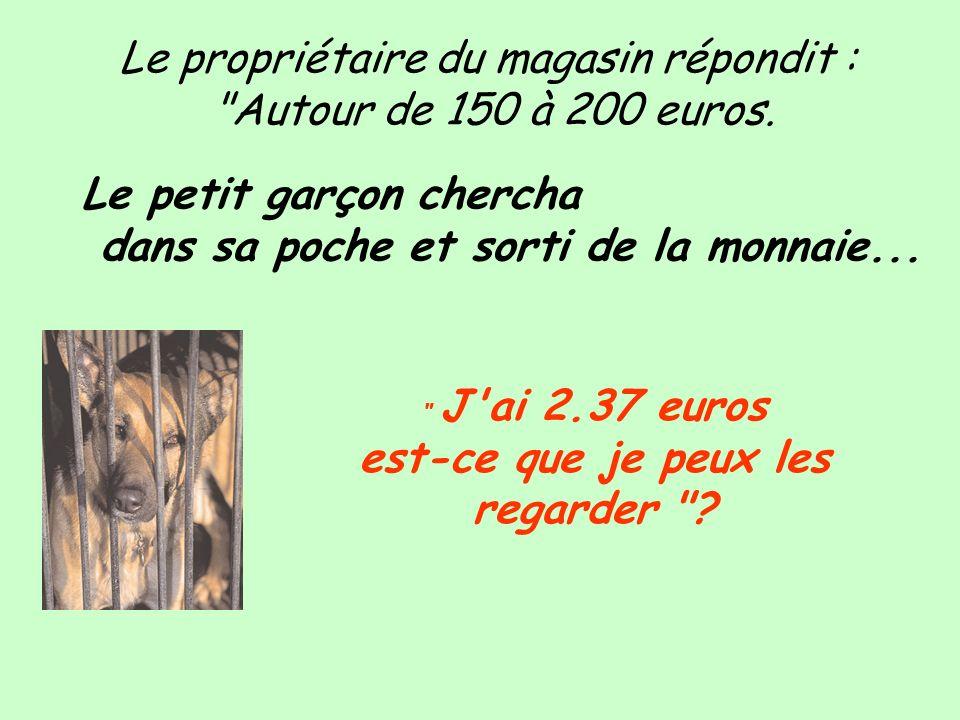 Le propriétaire du magasin répondit : Autour de 150 à 200 euros.