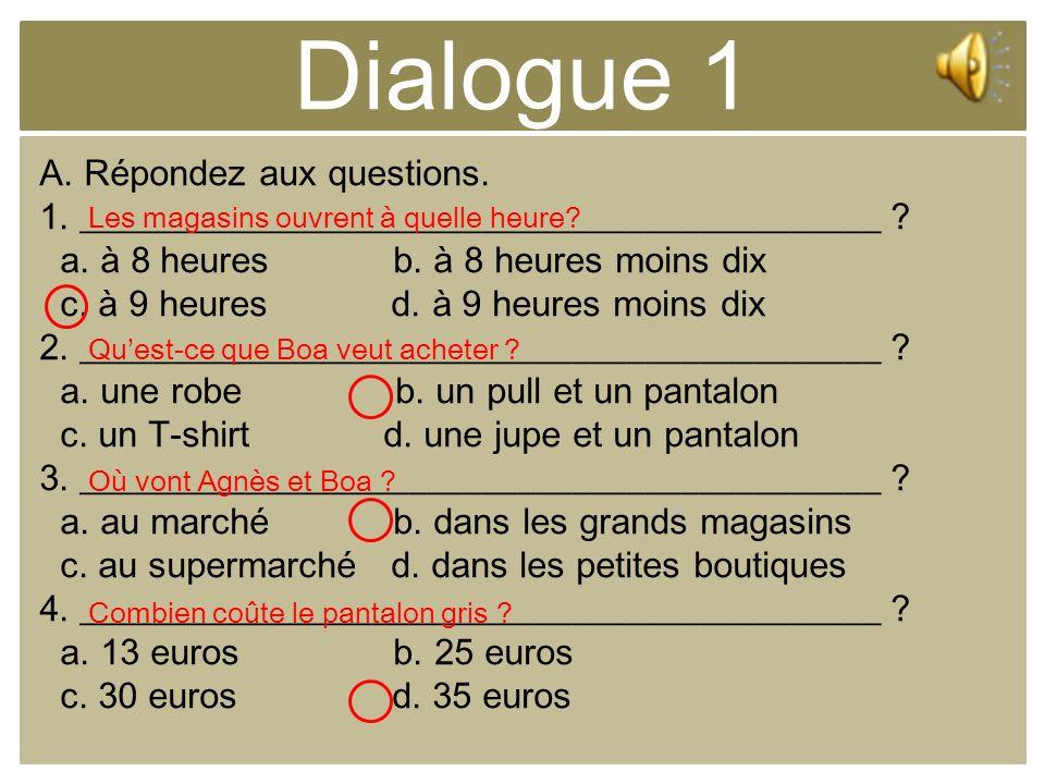 Dialogue 1 A. Répondez aux questions. 1. ____________________________________________ ? a. à 8 heures b. à 8 heures moins dix c. à 9 heures d. à 9 heu