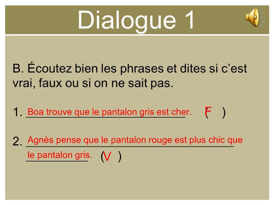 Dialogue 1 B. Écoutez bien les phrases et dites si cest vrai, faux ou si on ne sait pas. 1. __________________________ ( ) 2. ________________________
