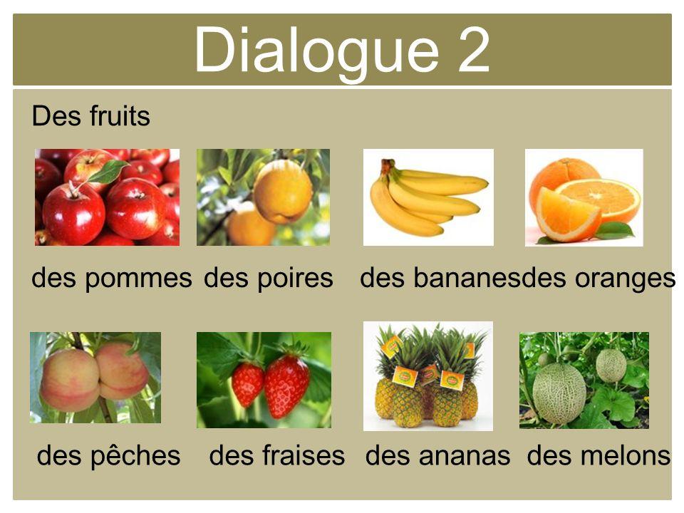 Dialogue 2 Des fruits des pommesdes poiresdes bananesdes oranges des melonsdes ananasdes fraisesdes pêches