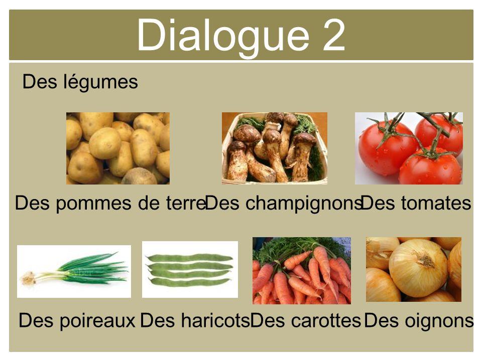 Dialogue 2 Des légumes Des pommes de terre Des carottes Des tomates Des oignons Des champignons Des haricotsDes poireaux