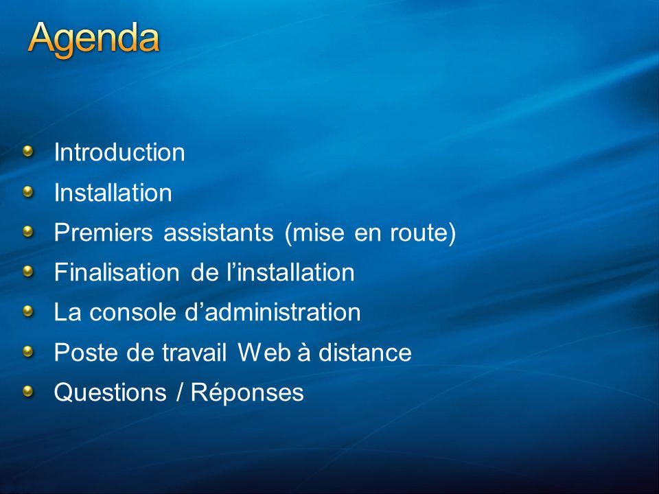 Introduction Installation Premiers assistants (mise en route) Finalisation de linstallation La console dadministration Poste de travail Web à distance