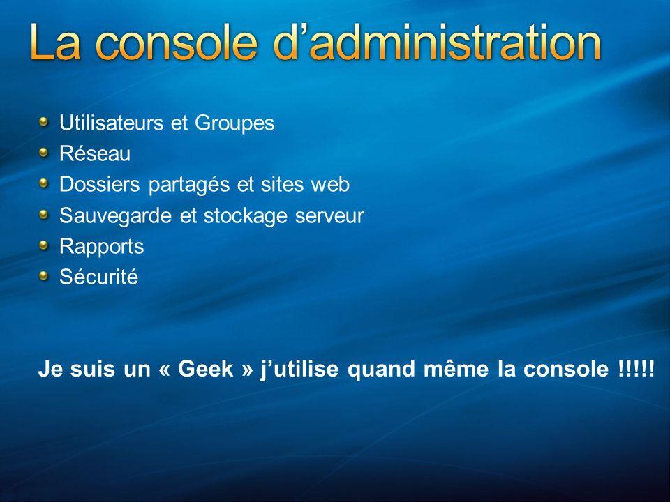 Je suis un « Geek » jutilise quand même la console !!!!! Utilisateurs et Groupes Réseau Dossiers partagés et sites web Sauvegarde et stockage serveur