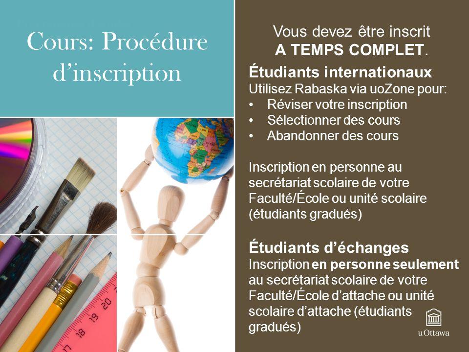 Cours: Procédure dinscription Étudiants internationaux Utilisez Rabaska via uoZone pour: Réviser votre inscription Sélectionner des cours Abandonner d