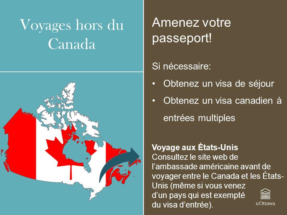 Voyages hors du Canada Amenez votre passeport! Si nécessaire: Obtenez un visa de séjour Obtenez un visa canadien à entrées multiples Voyage aux États-