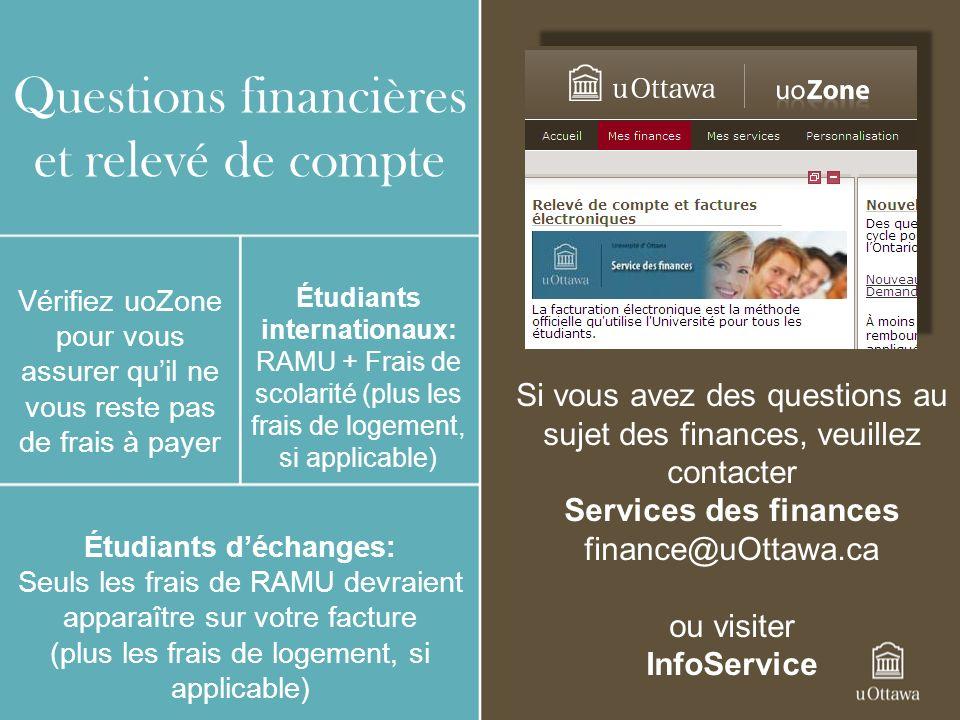 Questions financières et relevé de compte Si vous avez des questions au sujet des finances, veuillez contacter Services des finances finance@uOttawa.c