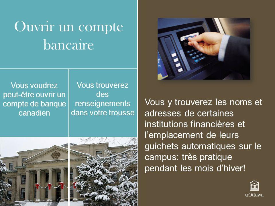 Ouvrir un compte bancaire Vous voudrez peut-être ouvrir un compte de banque canadien Vous trouverez des renseignements dans votre trousse Vous y trouv