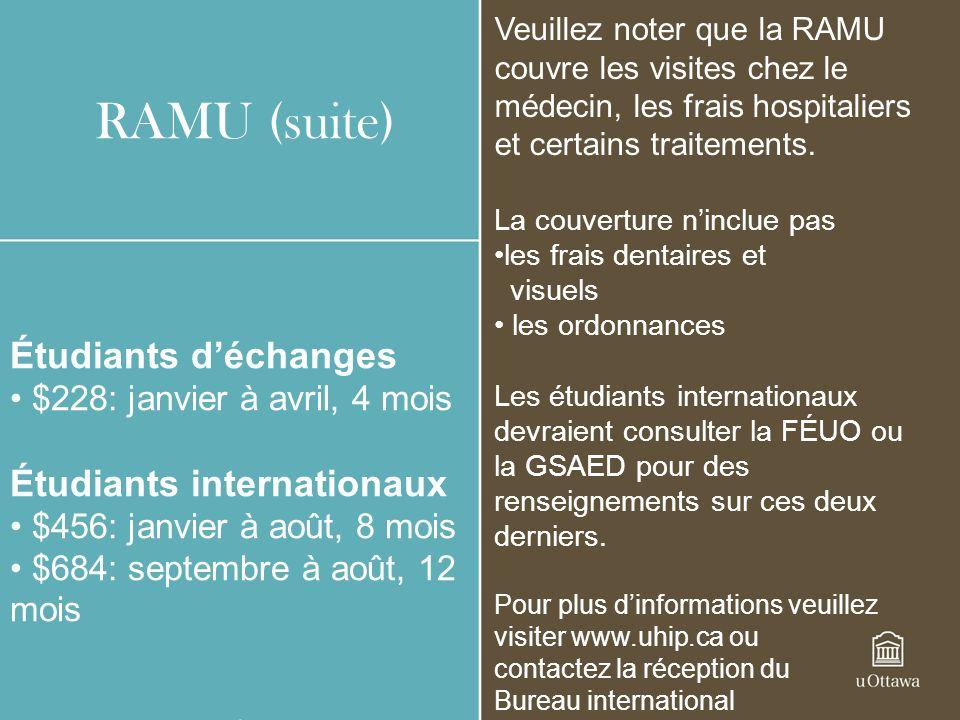 Étudiants déchanges $228: janvier à avril, 4 mois Étudiants internationaux $456: janvier à août, 8 mois $684: septembre à août, 12 mois RAMU (suite) V