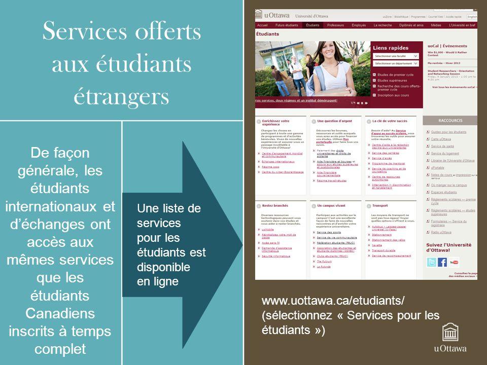 Services offerts aux étudiants étrangers De façon générale, les étudiants internationaux et déchanges ont accès aux mêmes services que les étudiants C