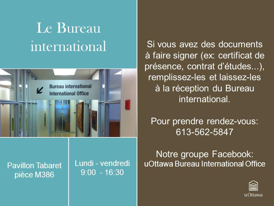 Le Bureau international Pavillon Tabaret pièce M386 Lundi - vendredi 9:00 - 16:30 Si vous avez des documents à faire signer (ex: certificat de présenc