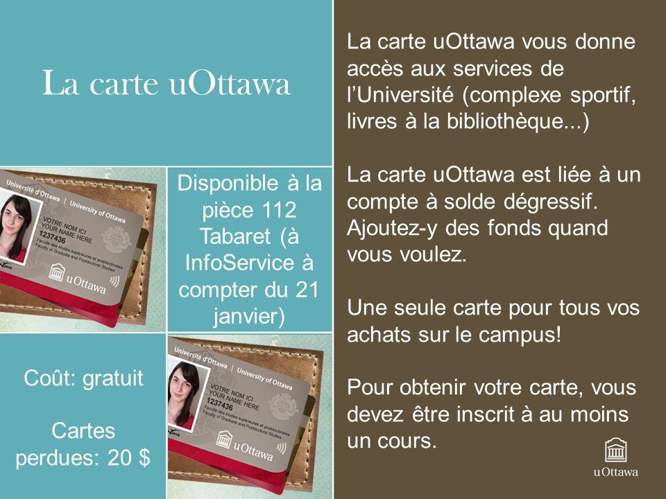 La carte uOttawa Disponible à la pièce 112 Tabaret (à InfoService à compter du 21 janvier) Coût: gratuit Cartes perdues: 20 $ La carte uOttawa vous do