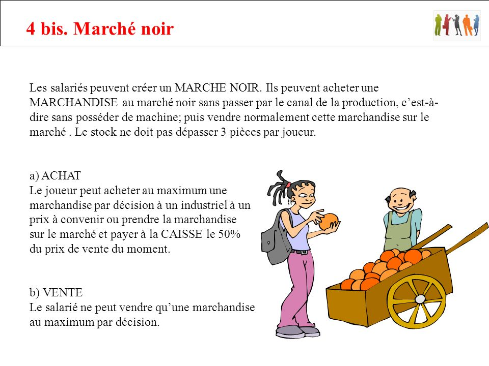 4 bis. Marché noir Les salariés peuvent créer un MARCHE NOIR.