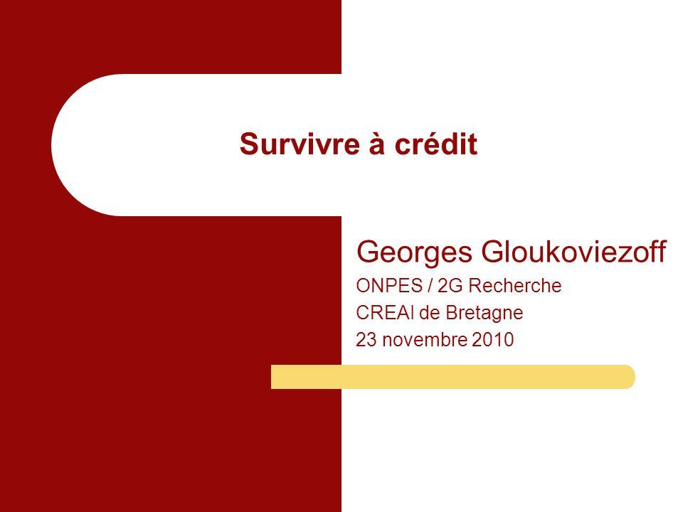 Survivre à crédit Georges Gloukoviezoff ONPES / 2G Recherche CREAI de Bretagne 23 novembre 2010