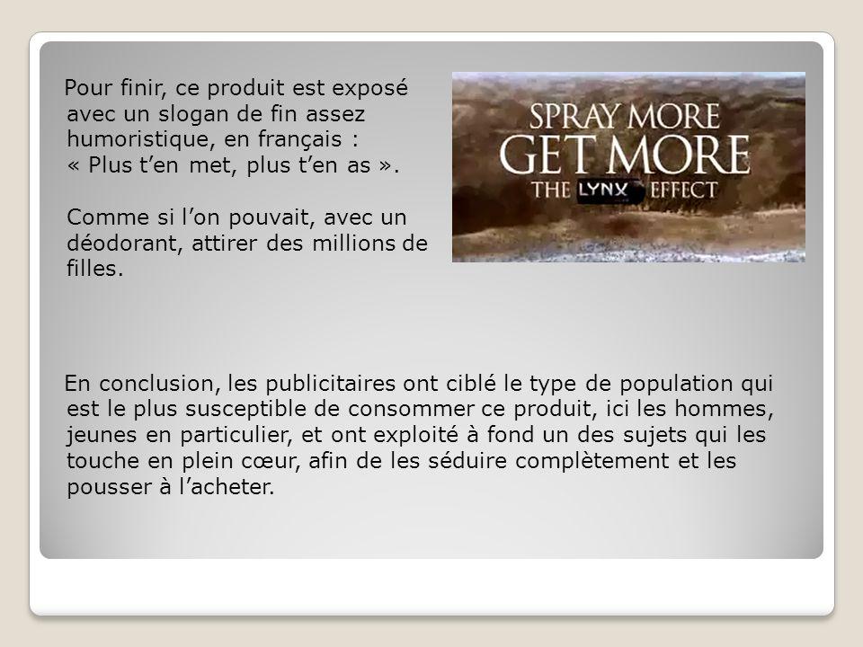 Pour finir, ce produit est exposé avec un slogan de fin assez humoristique, en français : « Plus ten met, plus ten as ». Comme si lon pouvait, avec un