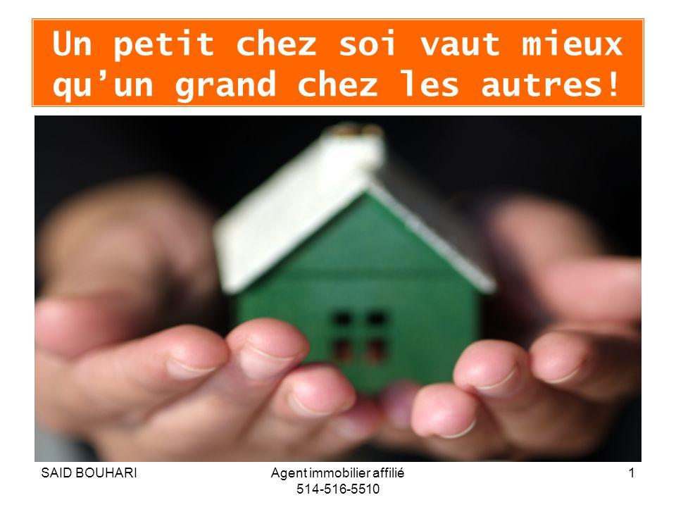 SAID BOUHARIAgent immobilier affilié 514-516-5510 1 Un petit chez soi vaut mieux quun grand chez les autres!