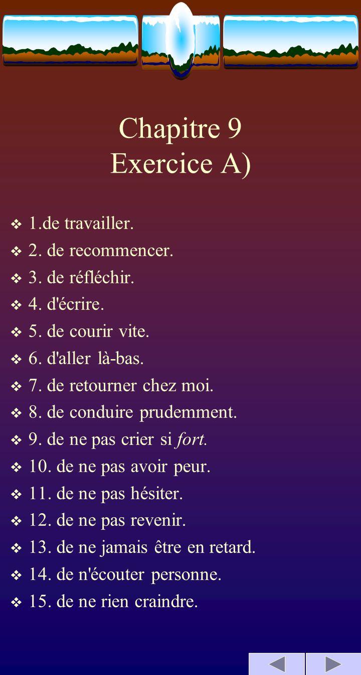 Chapitre 9 Exercice A) 1.de travailler. 2. de recommencer.