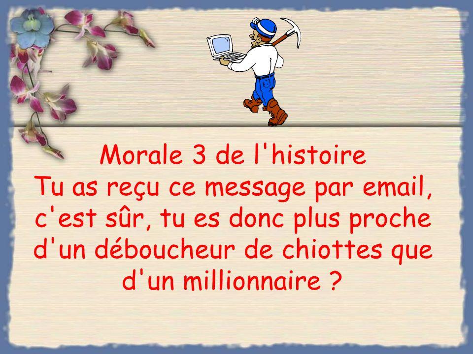 Morale 2 de l'histoire Si tu n'as pas d'email et que tu travailles beaucoup, tu peux devenir Millionnaire