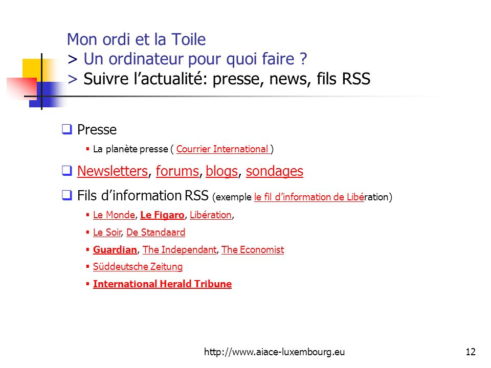 http://www.aiace-luxembourg.eu12 Mon ordi et la Toile > Un ordinateur pour quoi faire ? > Suivre lactualité: presse, news, fils RSS Presse La planète