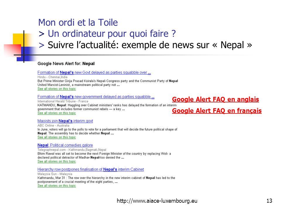 http://www.aiace-luxembourg.eu13 Mon ordi et la Toile > Un ordinateur pour quoi faire ? > Suivre lactualité: exemple de news sur « Nepal » Google Aler