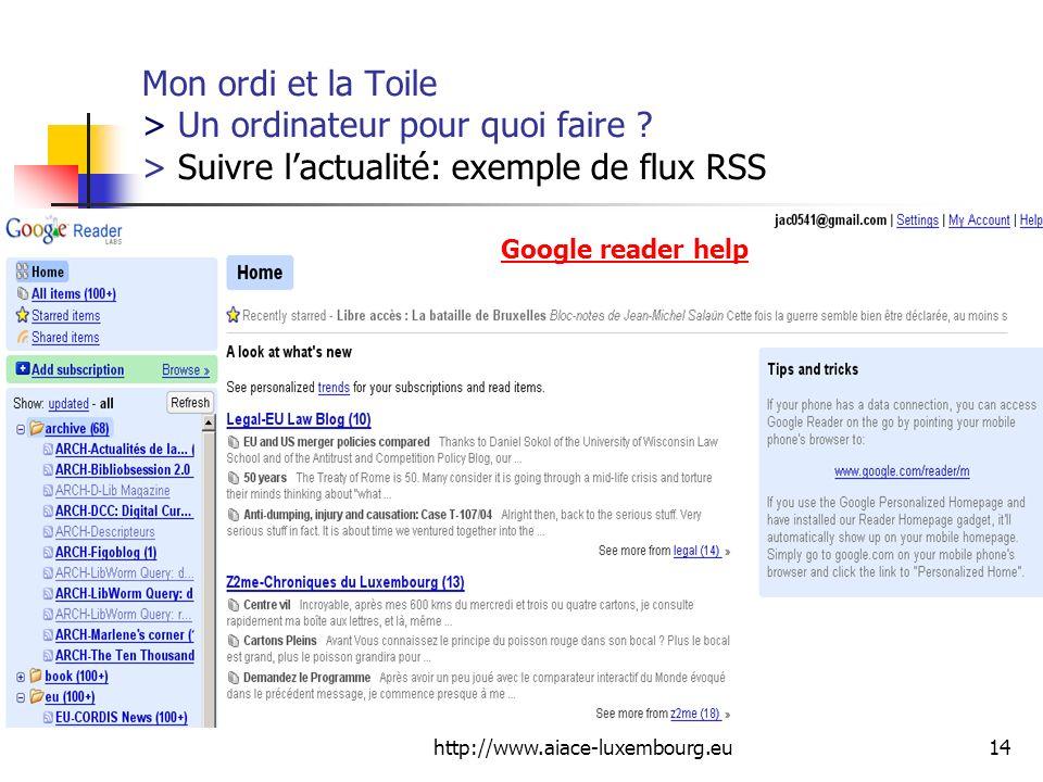 http://www.aiace-luxembourg.eu14 Mon ordi et la Toile > Un ordinateur pour quoi faire ? > Suivre lactualité: exemple de flux RSS Google reader help