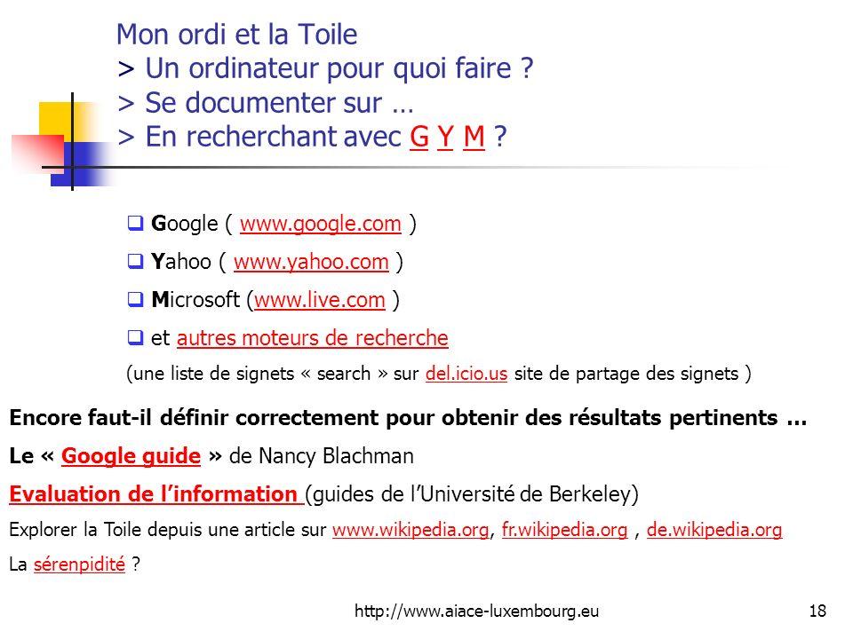http://www.aiace-luxembourg.eu18 Mon ordi et la Toile > Un ordinateur pour quoi faire ? > Se documenter sur … > En recherchant avec G Y M ?GYM Google