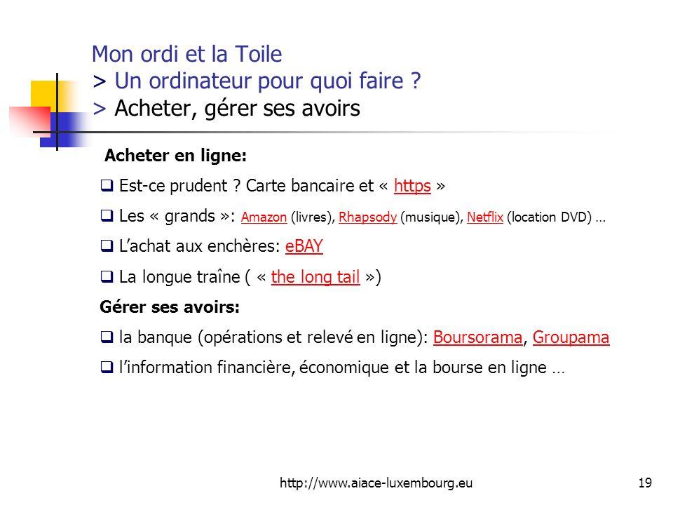 http://www.aiace-luxembourg.eu19 Mon ordi et la Toile > Un ordinateur pour quoi faire ? > Acheter, gérer ses avoirs Acheter en ligne: Est-ce prudent ?