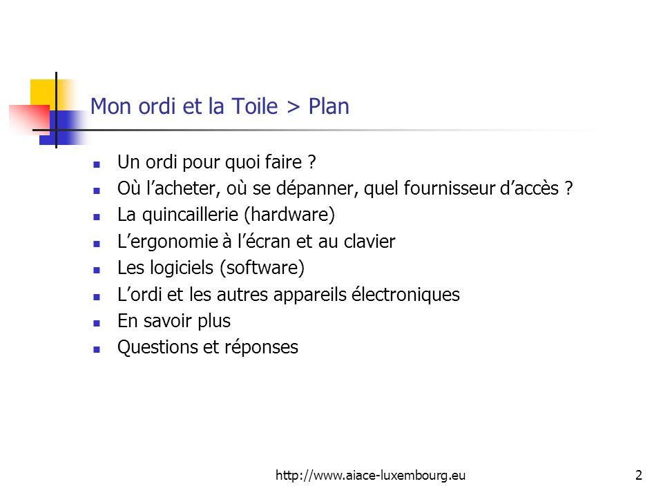http://www.aiace-luxembourg.eu2 Mon ordi et la Toile > Plan Un ordi pour quoi faire ? Où lacheter, où se dépanner, quel fournisseur daccès ? La quinca