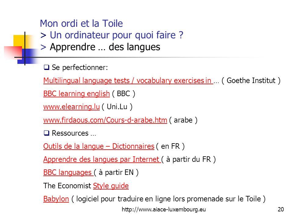 http://www.aiace-luxembourg.eu20 Mon ordi et la Toile > Un ordinateur pour quoi faire ? > Apprendre … des langues Se perfectionner: Multilingual langu