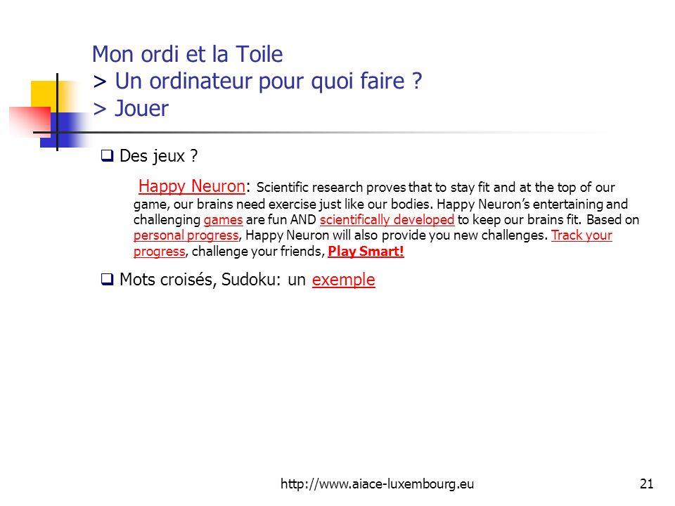 http://www.aiace-luxembourg.eu21 Mon ordi et la Toile > Un ordinateur pour quoi faire ? > Jouer Des jeux ? Happy Neuron: Scientific research proves th