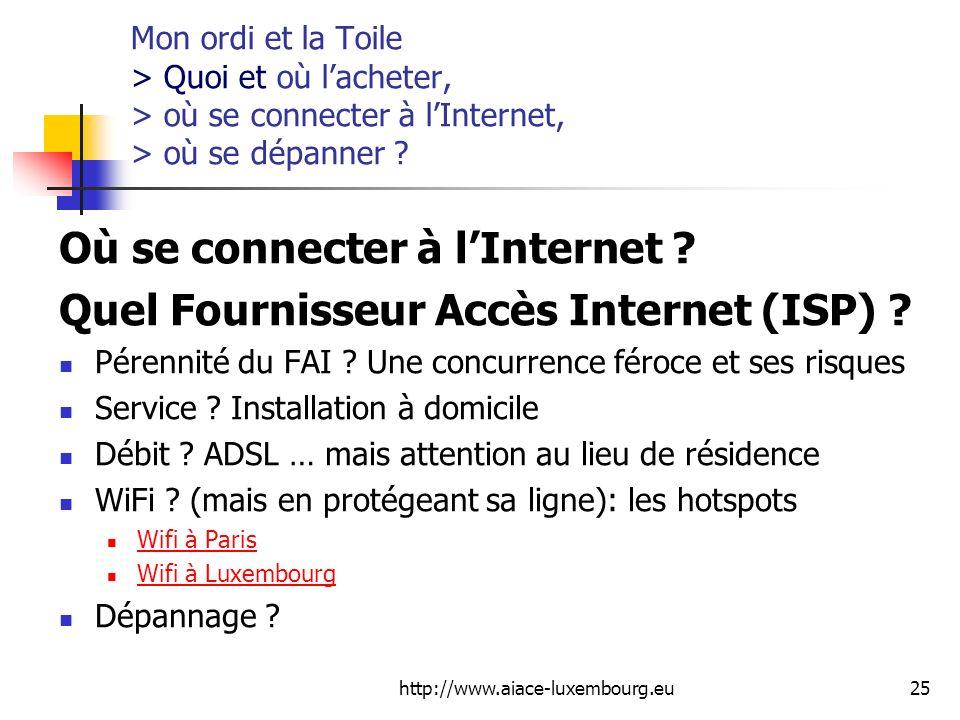 http://www.aiace-luxembourg.eu25 Mon ordi et la Toile > Quoi et où lacheter, > où se connecter à lInternet, > où se dépanner ? Où se connecter à lInte
