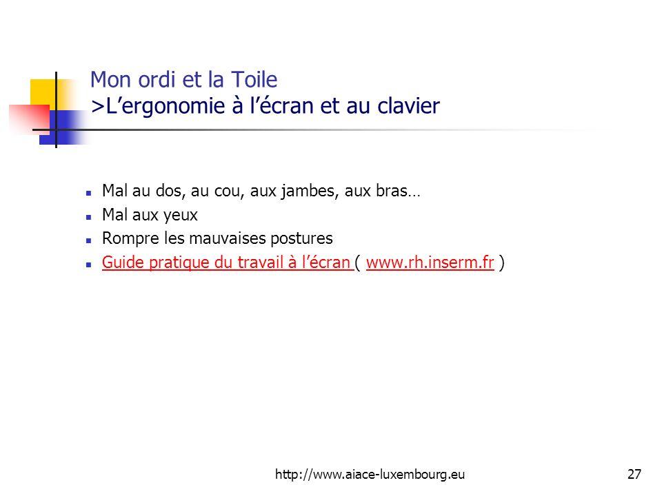 http://www.aiace-luxembourg.eu27 Mon ordi et la Toile >Lergonomie à lécran et au clavier Mal au dos, au cou, aux jambes, aux bras… Mal aux yeux Rompre