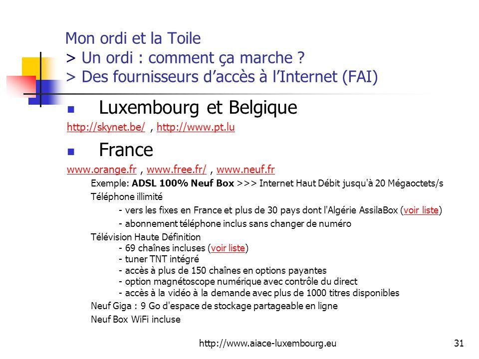 http://www.aiace-luxembourg.eu31 Mon ordi et la Toile > Un ordi : comment ça marche ? > Des fournisseurs daccès à lInternet (FAI) Luxembourg et Belgiq