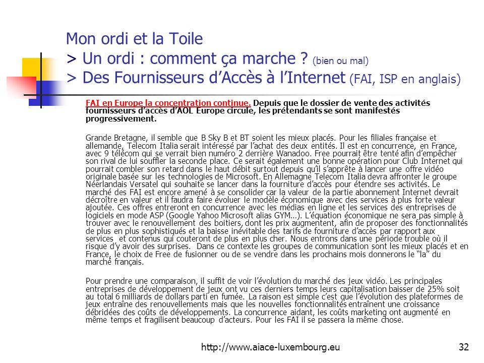 http://www.aiace-luxembourg.eu32 Mon ordi et la Toile > Un ordi : comment ça marche ? (bien ou mal) > Des Fournisseurs dAccès à lInternet (FAI, ISP en