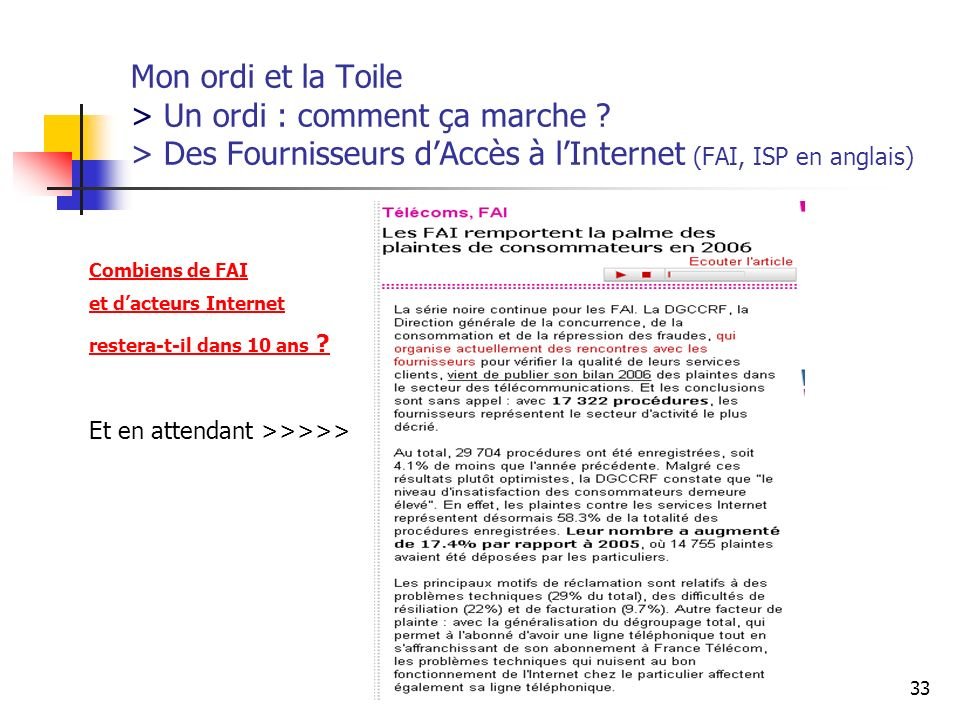 http://www.aiace-luxembourg.eu33 Mon ordi et la Toile > Un ordi : comment ça marche ? > Des Fournisseurs dAccès à lInternet (FAI, ISP en anglais) Comb