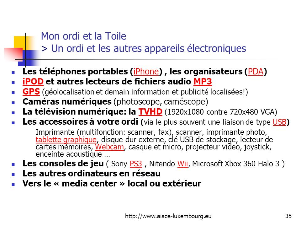 http://www.aiace-luxembourg.eu35 Mon ordi et la Toile > Un ordi et les autres appareils électroniques Les téléphones portables (iPhone), les organisat