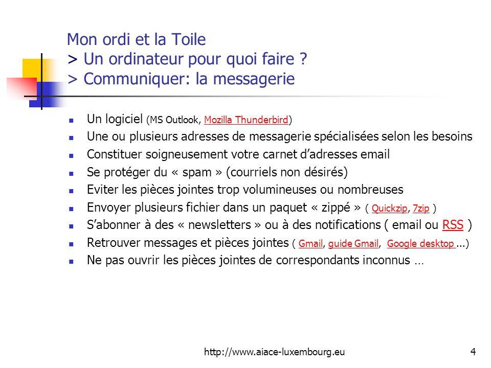 http://www.aiace-luxembourg.eu4 Mon ordi et la Toile > Un ordinateur pour quoi faire ? > Communiquer: la messagerie Un logiciel (MS Outlook, Mozilla T