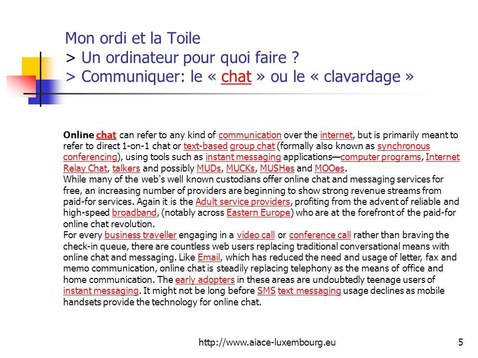 http://www.aiace-luxembourg.eu5 Mon ordi et la Toile > Un ordinateur pour quoi faire ? > Communiquer: le « chat » ou le « clavardage »chat Online chat