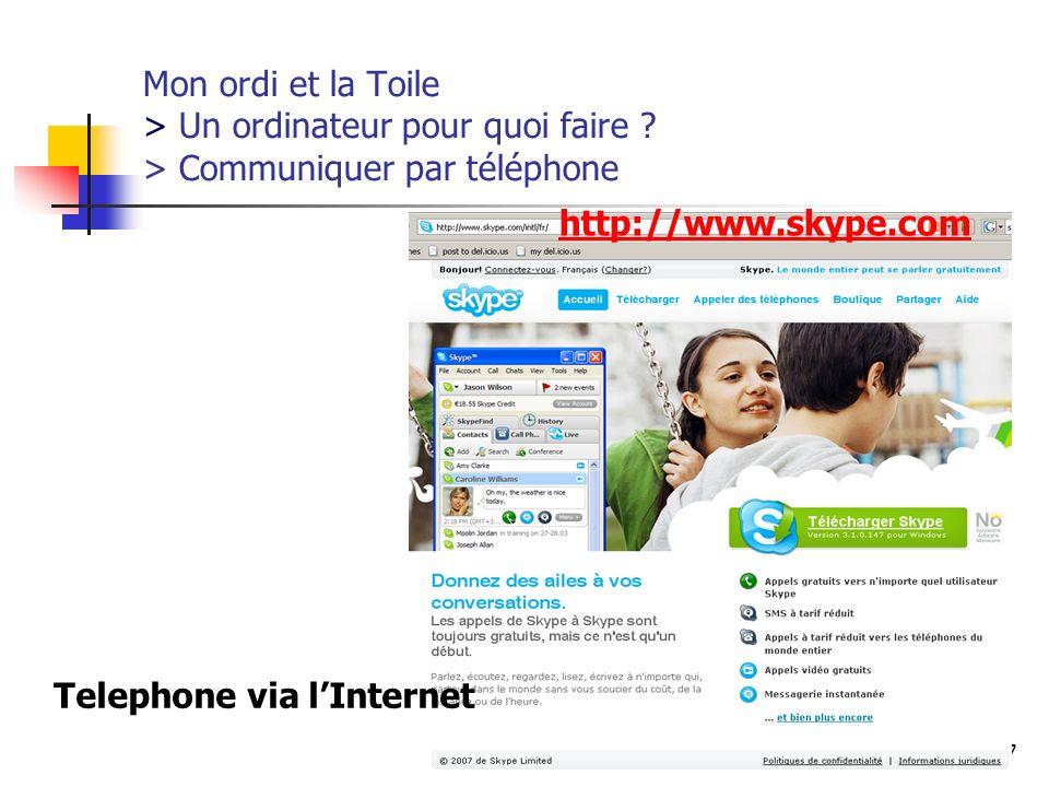 http://www.aiace-luxembourg.eu7 Mon ordi et la Toile > Un ordinateur pour quoi faire ? > Communiquer par téléphone http://www.skype.com Telephone via