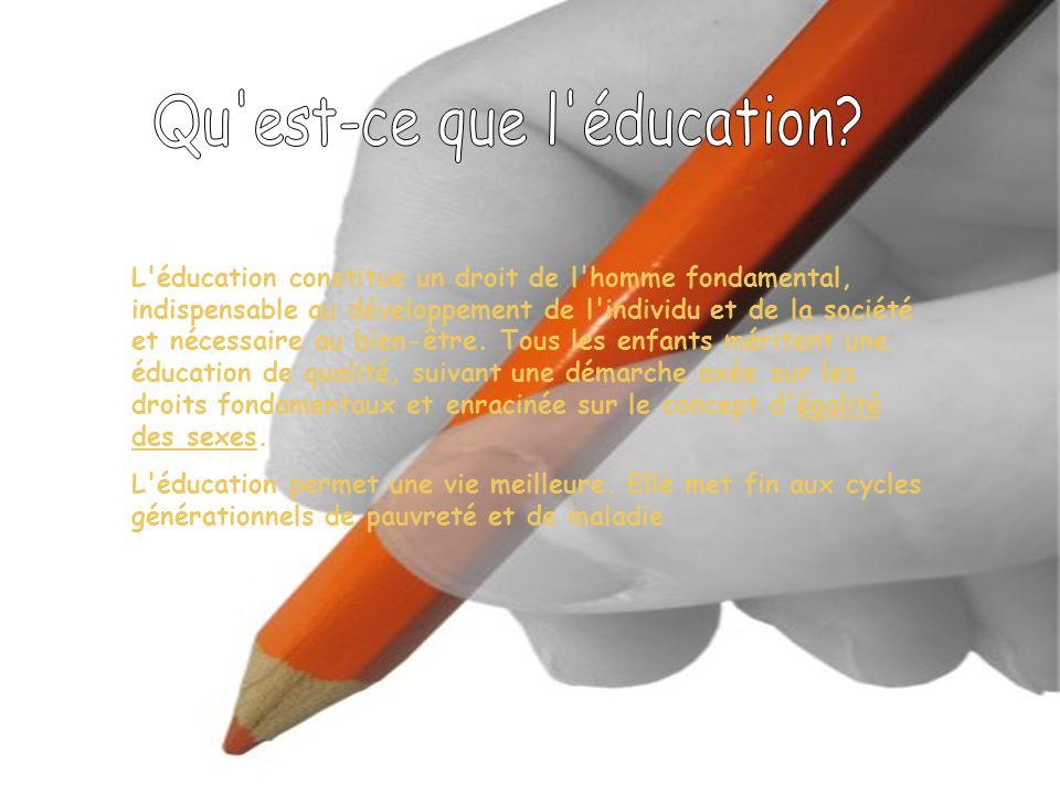 L'éducation constitue un droit de l'homme fondamental, indispensable au développement de l'individu et de la société et nécessaire au bien-être. Tous