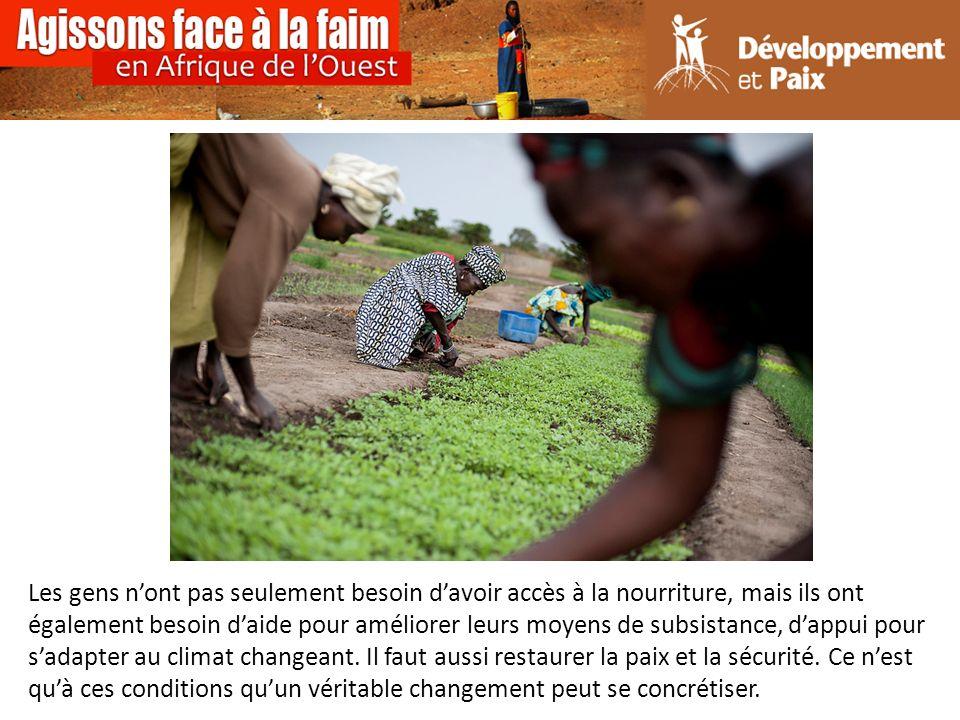 Les gens nont pas seulement besoin davoir accès à la nourriture, mais ils ont également besoin daide pour améliorer leurs moyens de subsistance, dappui pour sadapter au climat changeant.