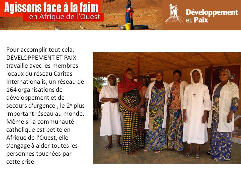 Pour accomplir tout cela, DÉVELOPPEMENT ET PAIX travaille avec les membres locaux du réseau Caritas Internationalis, un réseau de 164 organisations de développement et de secours durgence, le 2 e plus important réseau au monde.