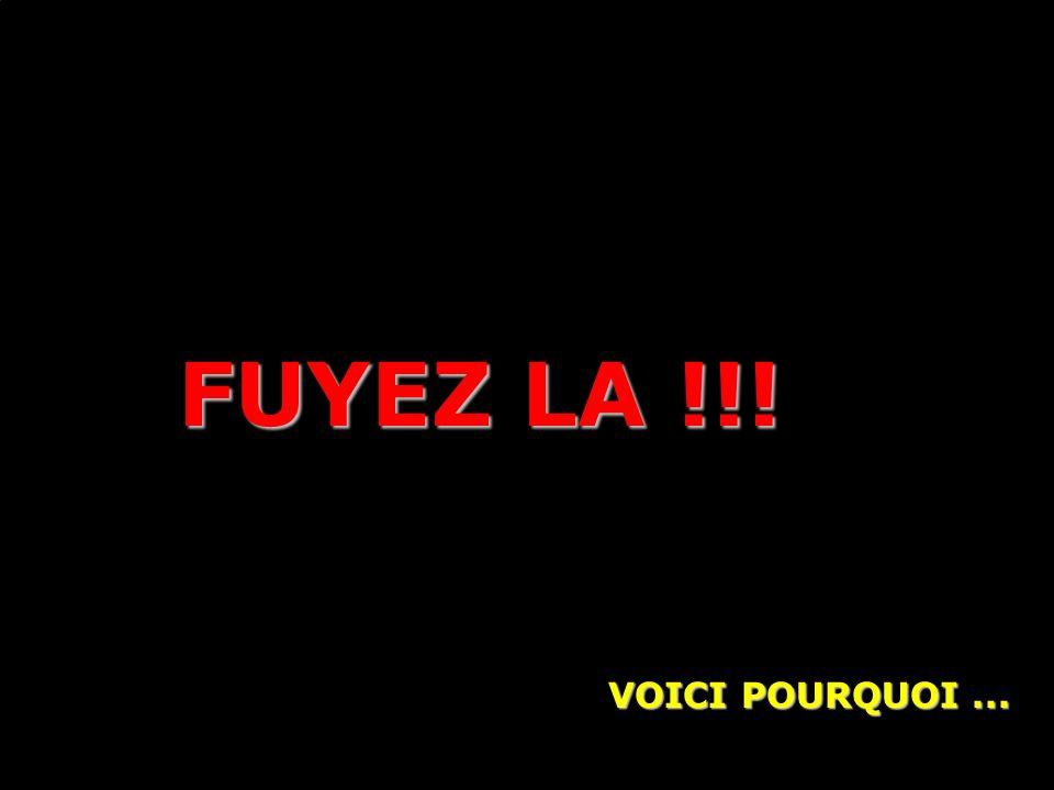 FUYEZ LA !!! VOICI POURQUOI...