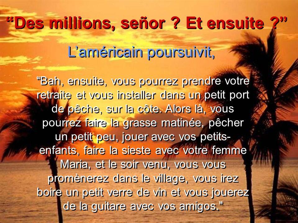 Laméricain se mit à rire et lui dit … Vous gagnerez des millions ! Vous gagnerez des millions !