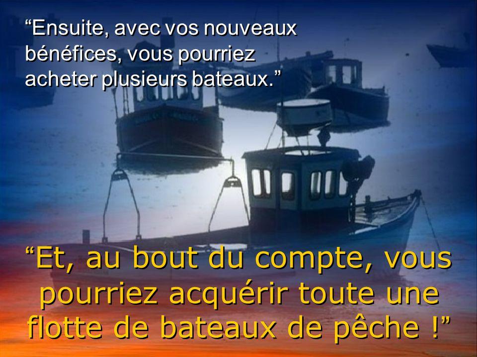 Laméricain répartit dun air moqueur:Je suis diplômé dHarvard, Avec les bénéfices, vous pourriez acheter un bateau plus grand.