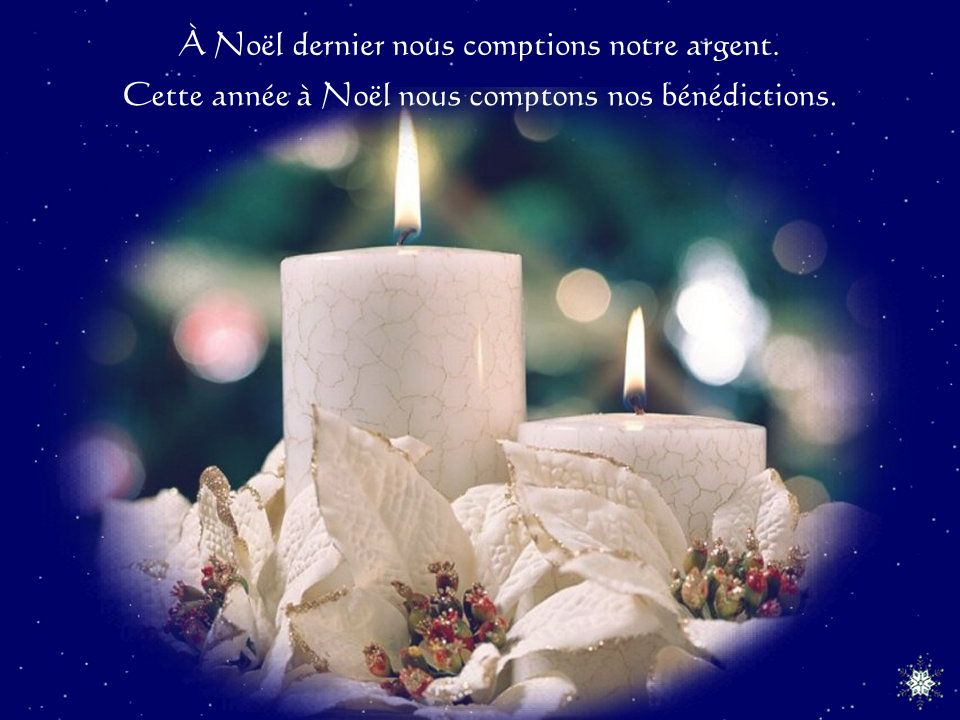 À Noël dernier nous comptions notre argent. Cette année à Noël nous comptons nos bénédictions.
