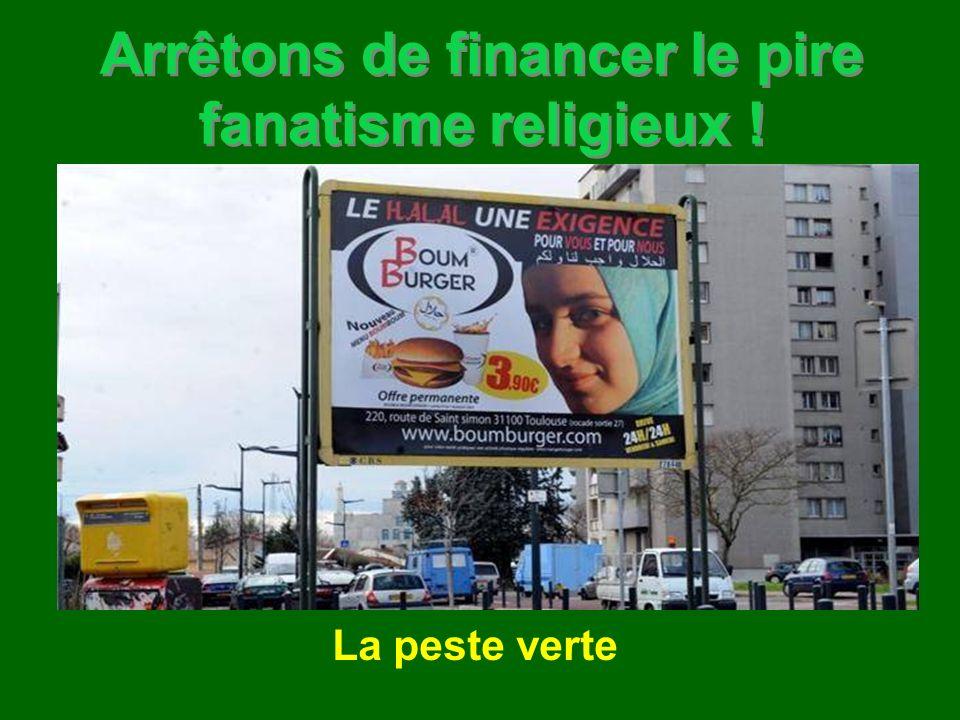Arrêtons de financer le pire fanatisme religieux ! La peste verte