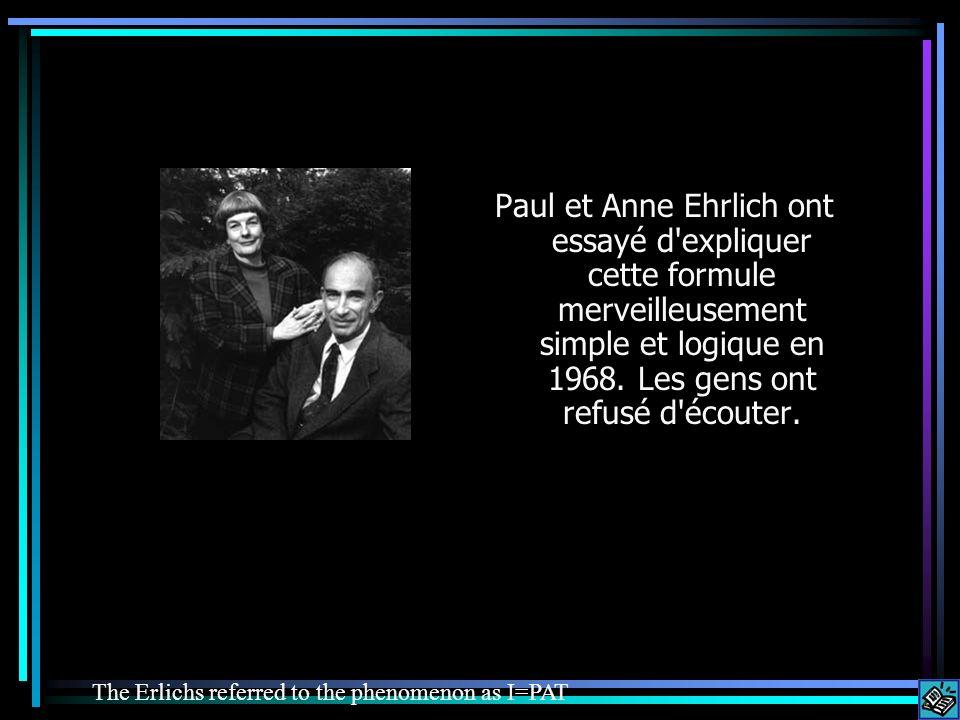 Paul et Anne Ehrlich ont essayé d expliquer cette formule merveilleusement simple et logique en 1968.