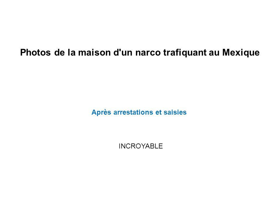 Photos de la maison d'un narco trafiquant au Mexique Après arrestations et saisies INCROYABLE