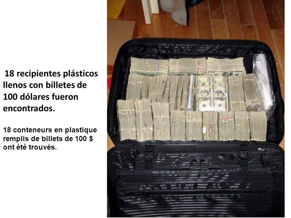 18 recipientes plásticos llenos con billetes de 100 dólares fueron encontrados. 18 conteneurs en plastique remplis de billets de 100 $ ont été trouvés
