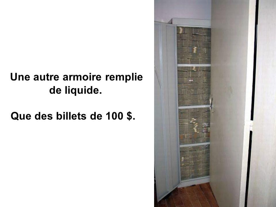 Une autre armoire remplie de liquide. Que des billets de 100 $.